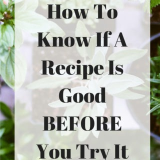 How to know if a recipe will be good, before you try it. Three easy things to look for.